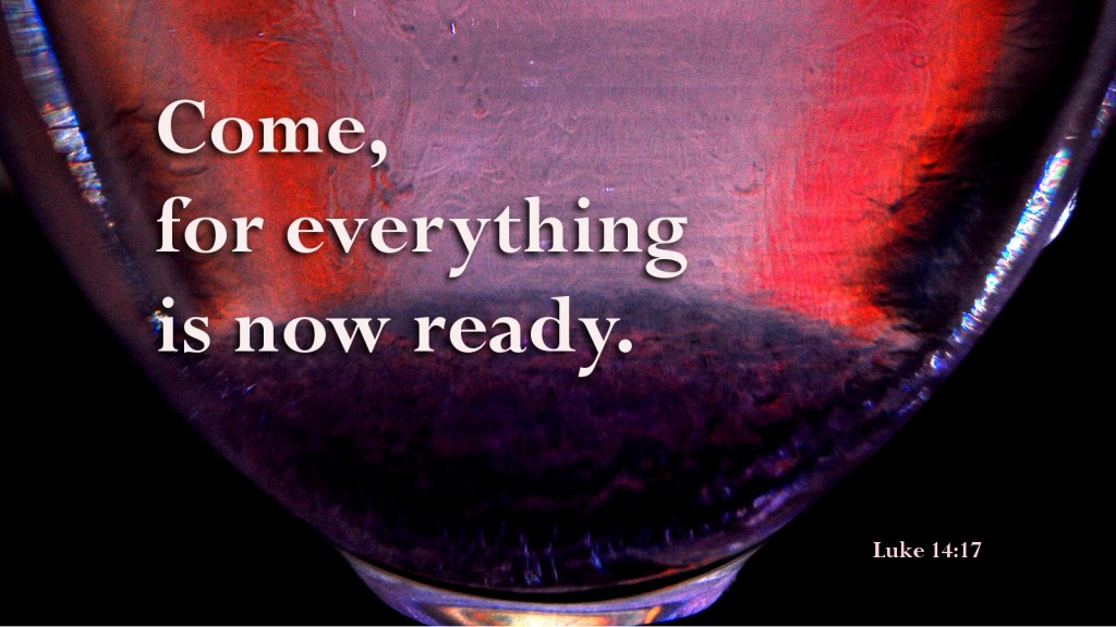 Come, for everything is now readyLuke 14:17