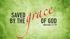 Saved by the Grace of God Ephesians 2:1-10